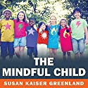 The Mindful Child: How to Help Your Kid Manage Stress and Become Happier, Kinder, and More Compassionate (       UNABRIDGED) by Susan Kaiser Greenland Narrated by Angela Brazil