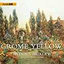 Crome Yellow (       UNABRIDGED) by Aldous Huxley Narrated by Michael Maloney