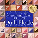 Grandmas Best Fullsize Quilt Blocks: Pieces of the Past for Today's Quilter (069621265X) by Better Homes and Gardens