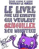 Le Livre pour les enfants qui veulent gribouiller des monstres