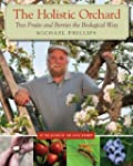 The Holistic Orchard: Tree Fruits and...