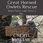 Great Horned Owlets Rescue: Where There's a Will, There's a Way.... | Cheryl Aguiar