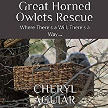 Great Horned Owlets Rescue: Where There's a Will, There's a Way.... Audiobook by Cheryl Aguiar Narrated by Rebekah Amber Clark