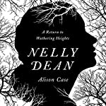 Nelly Dean: A Return to Wuthering Heights | Alison Case