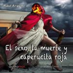 El sexo, la muerte y Caperucita Roja [Sex, Death, and Little Red Riding Hood] | Raúl Aregmí