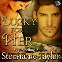Lucky for Her Audiobook by Stephanie Taylor Narrated by Seth Michael Donsky