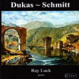 Dukas/Schmitt/Ray Luck French Piano Music