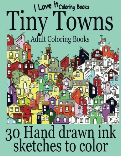 Adult Coloring Books Tiny Towns - 30 Hand drawn ink sketches to color (I Love It Coloring Books) (Volume 2) [Hughes, Clara] (Tapa Blanda)