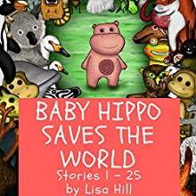 Baby Hippo Saves the World | Livre audio Auteur(s) : Lisa Hill Narrateur(s) : Kelly Rhodes