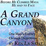 A Grand Canyon: One Man's Journey Through Depression | Ken La Salle