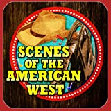 Scenes Of The American West