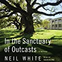 In the Sanctuary of Outcasts Unabridged: A Memoir (       UNABRIDGED) by Neil White Narrated by Taber Burns