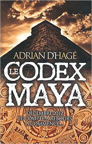 Hagé, Adrian - Le codex Maya