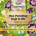 Das Paradies liegt in dir: Teil 1 (Bewusstseins-Live-Seminar) Hörbuch von Kurt Tepperwein Gesprochen von: Kurt Tepperwein
