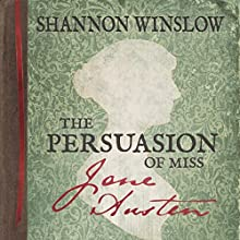 The Persuasion of Miss Jane Austen: A Novel Wherein She Tells Her Own Story of Lost Love, Second Chances, and Finding Her Happy Ending (       UNABRIDGED) by Shannon Winslow Narrated by Elizabeth Klett