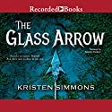 The Glass Arrow Audiobook by Kristen Simmons Narrated by Soneela Nankani