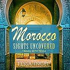 Morocco: Sights Uncovered: Travel with Tessa Hörbuch von Tessa Ingel Gesprochen von: Tessa Ingel