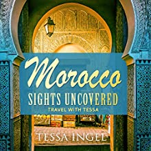 Morocco: Sights Uncovered: Travel with Tessa | Livre audio Auteur(s) : Tessa Ingel Narrateur(s) : Tessa Ingel