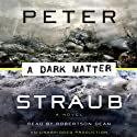 A Dark Matter (       UNABRIDGED) by Peter Straub Narrated by Robertson Dean