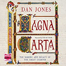 Magna Carta: The Making and Legacy of the Great Charter (       UNABRIDGED) by Dan Jones Narrated by Dan Jones