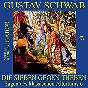 Die Sieben gegen Theben (Sagen des klassischen Altertums 6) | Gustav Schwab