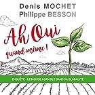 Enquête : le monde agricole dans sa globalité (Ah Oui quand même !) | Livre audio Auteur(s) : Denis Mochet, Philippe Besson Narrateur(s) : Denis Mochet, Philippe Besson