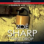 First Drop: Charlie Fox, Book 4 (       UNABRIDGED) by Zoe Sharp Narrated by Clare Corbett