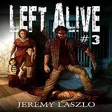 Left Alive 3: A Zombie Apocalypse Novel Audiobook by Jeremy Laszlo Narrated by Michael Guthrie