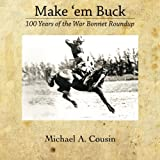 img - for Make 'em Buck: 100 Years of the War Bonnet Roundup book / textbook / text book