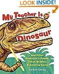 My Teacher Is a Dinosaur: And Other P...