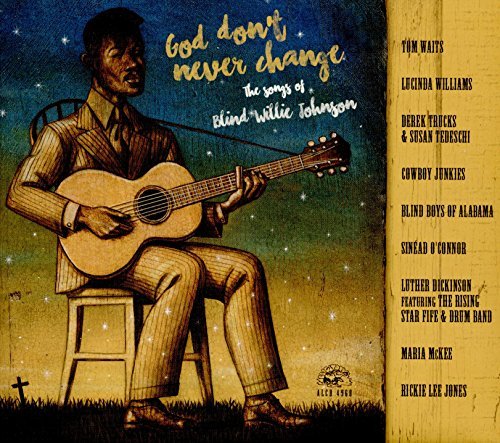 God don't never change : The songs of Blind Willie Johnson