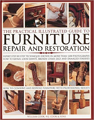 The Practical Illustrated Guide to Furniture Repair and Restoration: Expert step-by-step techniques shown in 1000 color photographs