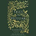 Tales of the Peculiar Audiobook by Ransom Riggs Narrated by Simon Callow, Bruce Mann, Garrick Hagon