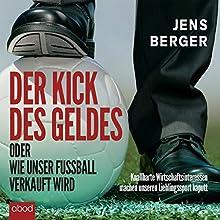 Der Kick des Geldes oder wie unser Fußball verkauft wird Hörbuch von Jens Berger Gesprochen von: Christian Jungwirth