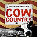 Cow Country Audiobook by Adrian Jones Pearson Narrated by Therese Plummer, LJ Ganser