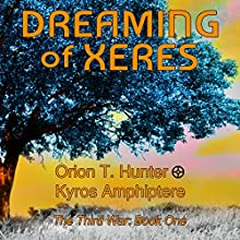 Dreaming of Xeres: The Third War Book 1 (       UNABRIDGED) by Orion T. Hunter, Kyros Amphiptere Narrated by Chris Lang