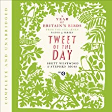 Tweet of the Day: A Year of Britain's Birds from the Acclaimed Radio 4 Series (       UNABRIDGED) by Brett Westwood, Stephen Moss Narrated by Brett Westwood, Stephen Moss