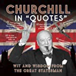 """Churchill in """"Quotes"""": Wit and Wisdom..."""