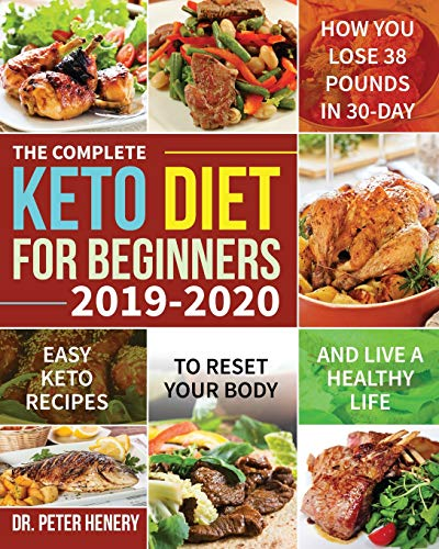 The Complete Keto Diet for Beginners 2019-2020 Easy Keto Recipes to Reset Your Body and Live a Healthy Life (How You Lose 38 Pounds in 30-Day) [Henery, Dr Peter] (Tapa Blanda)
