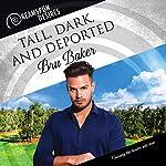 Tall, Dark, and Deported: Dreamspun Desires, Book 31 | Bru Baker