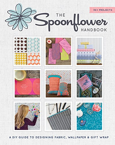Lowest Prices! The Spoonflower Handbook: A DIY Guide to Designing Fabric, Wallpaper & Gift Wrap with...
