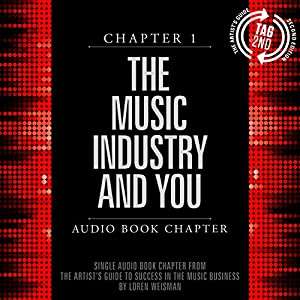 The Artist's Guide to Success in the Music Business: The 'Who, What, When, Where, Why & How' of the Steps That Musicians & Bands Have to Take to Succeed in Music, Second Edition | [Loren Weisman]