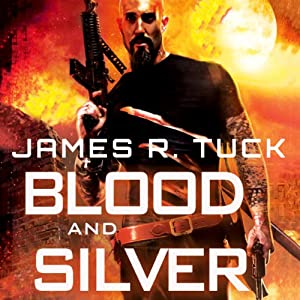 Blood and Silver: A Deacon Chalk: Occult Bounty Hunter Novel | [James R. Tuck]