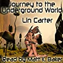 Journey to the Underground World (       UNABRIDGED) by Lin Carter Narrated by Matt K Baker