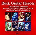 Rock Guitar Heroes : Encyclop�die ill...