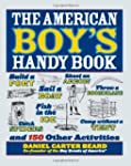 The American Boy's Handy Book: Build...
