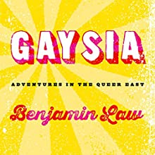 Gaysia: Adventures in the Queer East Audiobook by Benjamin Law Narrated by Benjamin Law