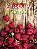 Raspberry Recipes: Top 50 Most Delicious Raspberry Recipes (Recipe Top 50s Book 56)
