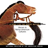 img - for Song for the Horse Nation: Horses in Native American Cultures book / textbook / text book