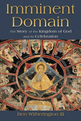 Imminent Domain: The Story of the Kingdom of God and Its Celebration, BEN, III WITHERINGTON